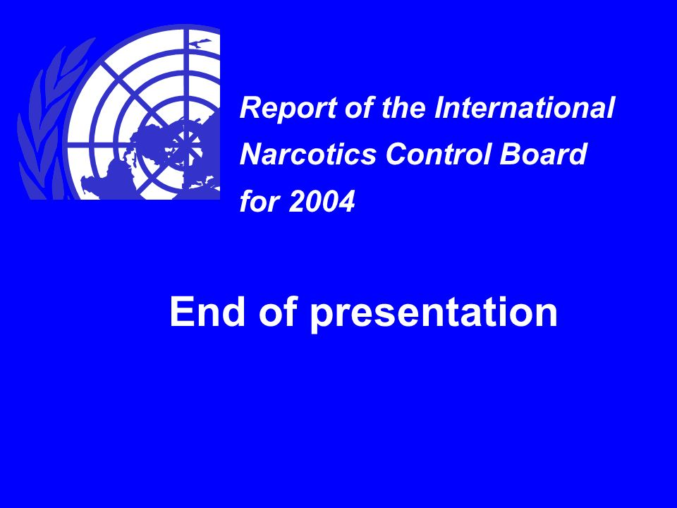 Report of the International Narcotics Control Board for 2004 End of presentation