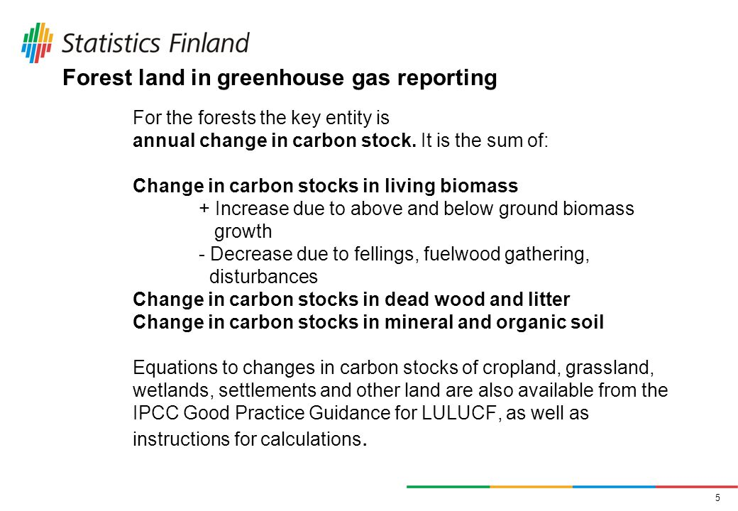 5 Forest land in greenhouse gas reporting For the forests the key entity is annual change in carbon stock.