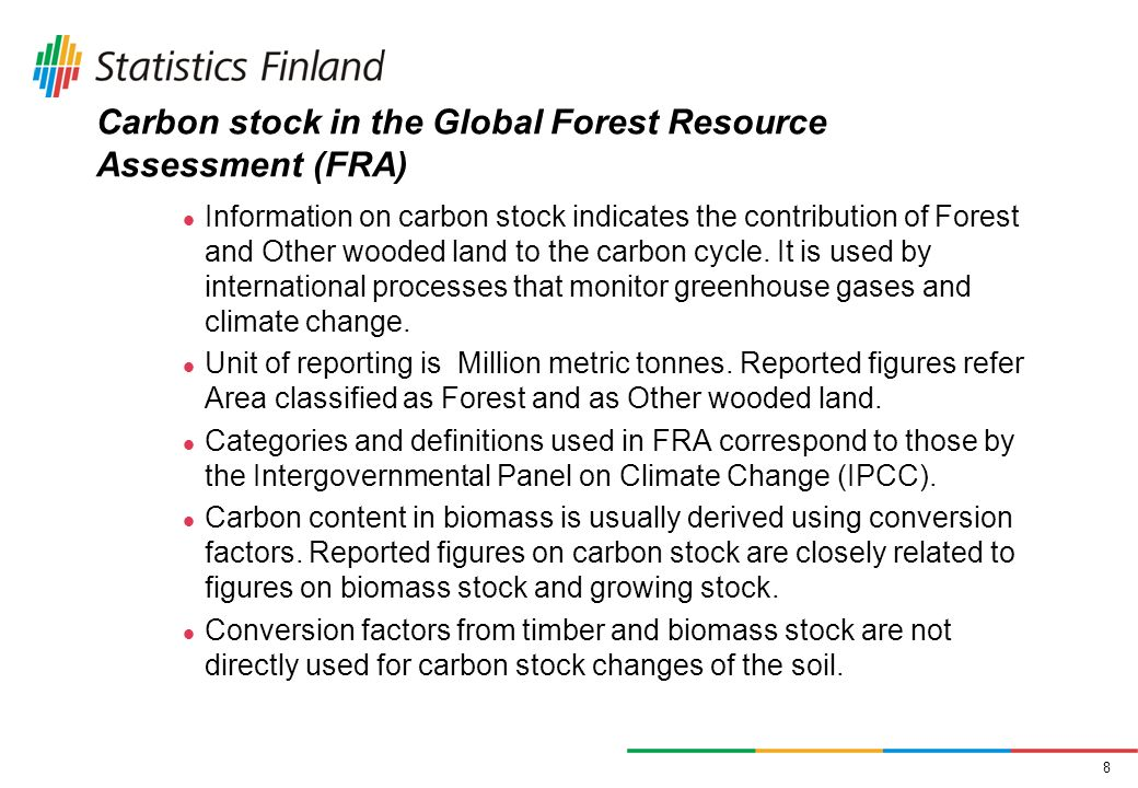 8 Carbon stock in the Global Forest Resource Assessment (FRA) Information on carbon stock indicates the contribution of Forest and Other wooded land to the carbon cycle.