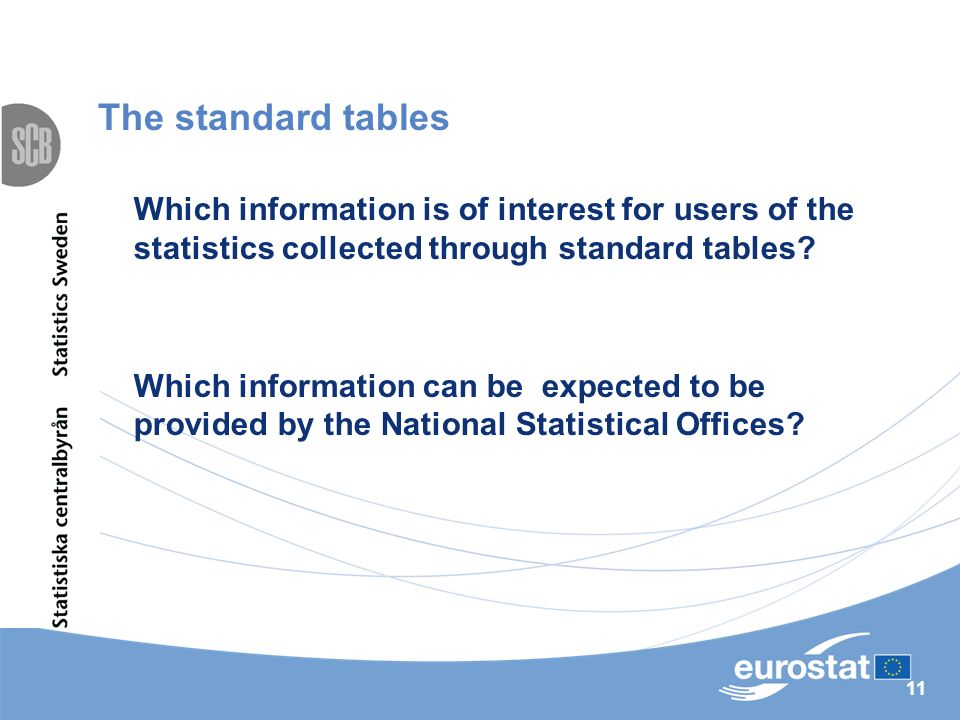 11 The standard tables Which information is of interest for users of the statistics collected through standard tables.