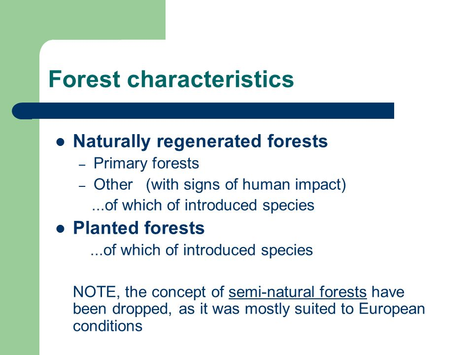 Forest characteristics Naturally regenerated forests – Primary forests – Other (with signs of human impact)...of which of introduced species Planted forests...of which of introduced species NOTE, the concept of semi-natural forests have been dropped, as it was mostly suited to European conditions