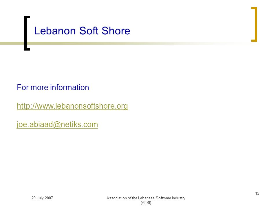 29 July 2007Association of the Lebanese Software Industry (ALSI) Lebanon Soft Shore For more information   15