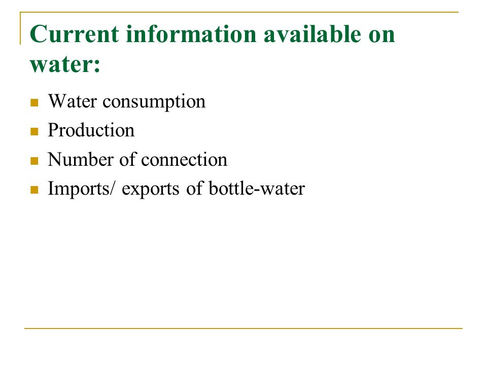 Current information available on water: Water consumption Production Number of connection Imports/ exports of bottle-water