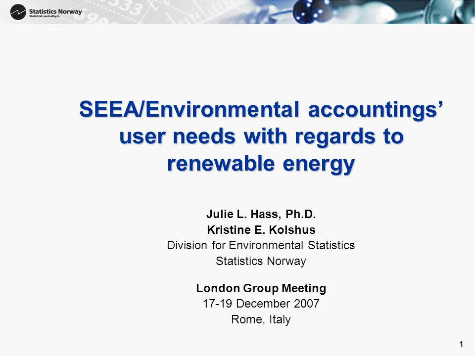 1 1 SEEA/Environmental accountings user needs with regards to renewable energy Julie L.