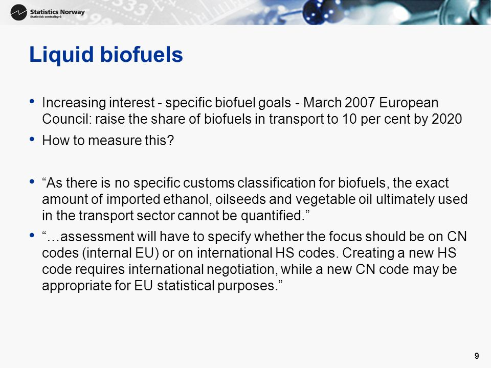 9 Liquid biofuels Increasing interest - specific biofuel goals - March 2007 European Council: raise the share of biofuels in transport to 10 per cent by 2020 How to measure this.