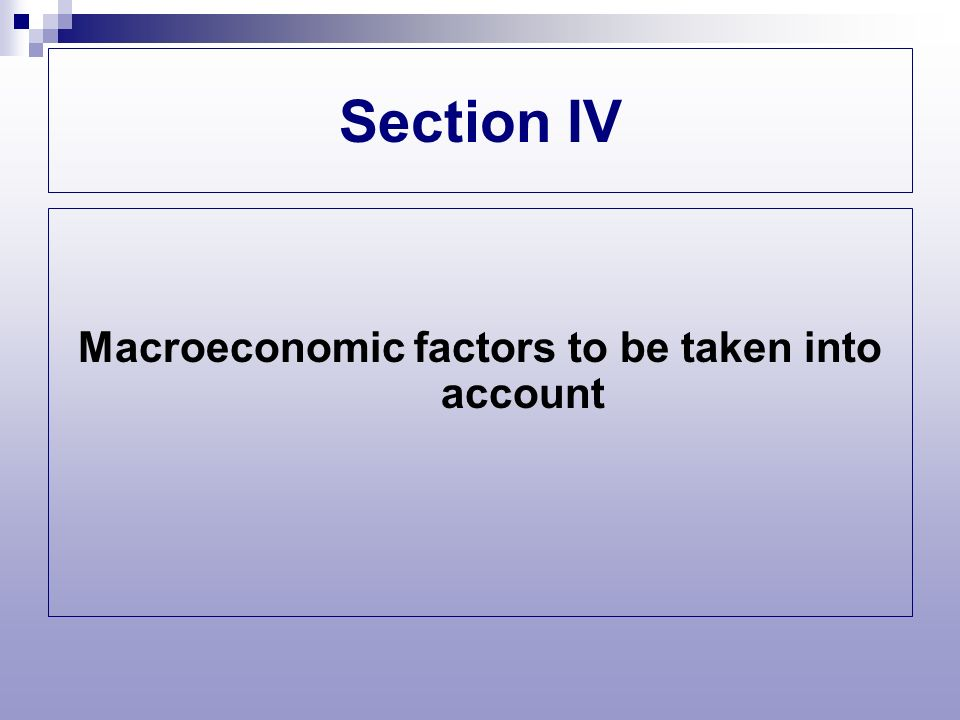 Section IV Macroeconomic factors to be taken into account