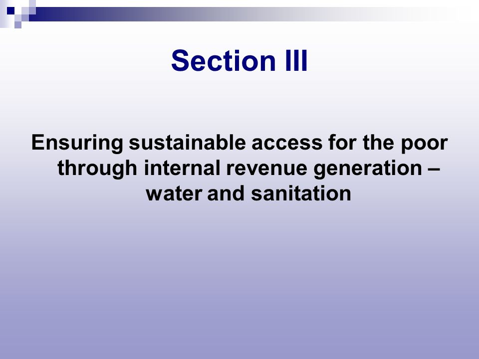 Section III Ensuring sustainable access for the poor through internal revenue generation – water and sanitation