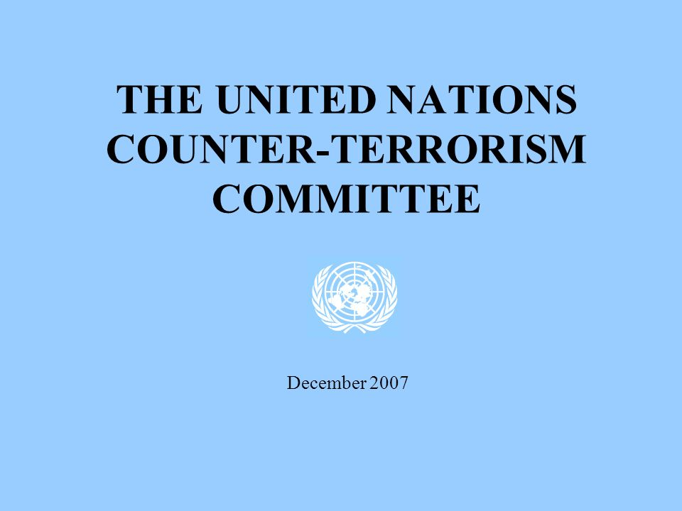 THE UNITED NATIONS COUNTER-TERRORISM COMMITTEE December 2007