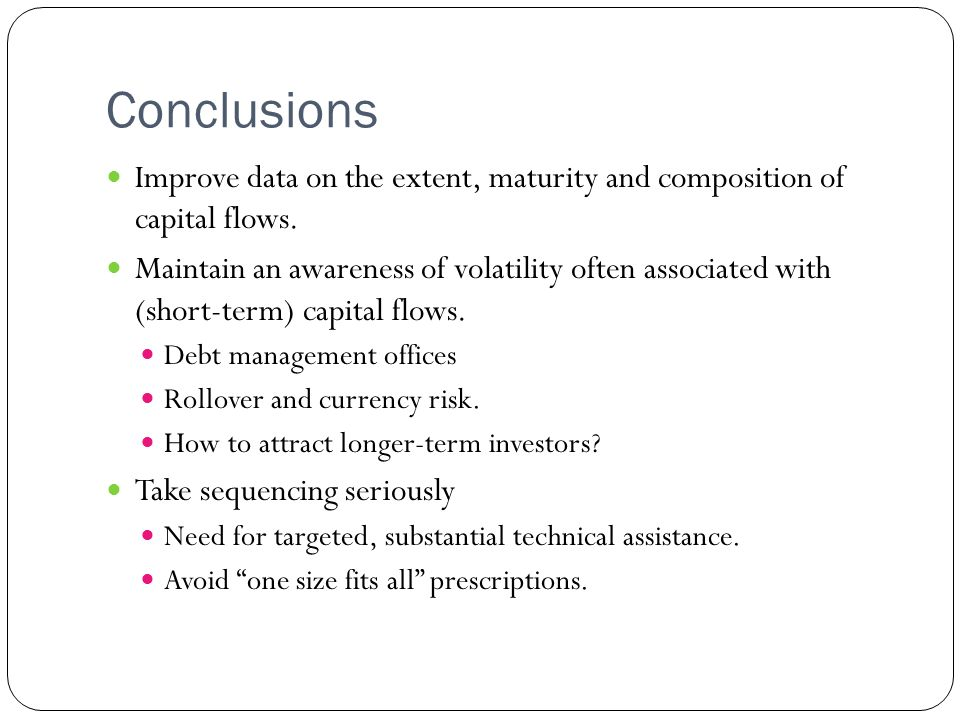 Conclusions Improve data on the extent, maturity and composition of capital flows.