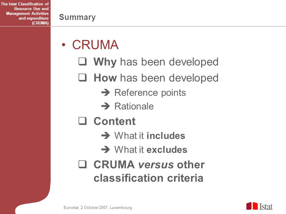 Summary CRUMA Why has been developed How has been developed Reference points Rationale Content What it includes What it excludes CRUMA versus other classification criteria The Istat Classification of Resource Use and Management Activities and expenditure (CRUMA)