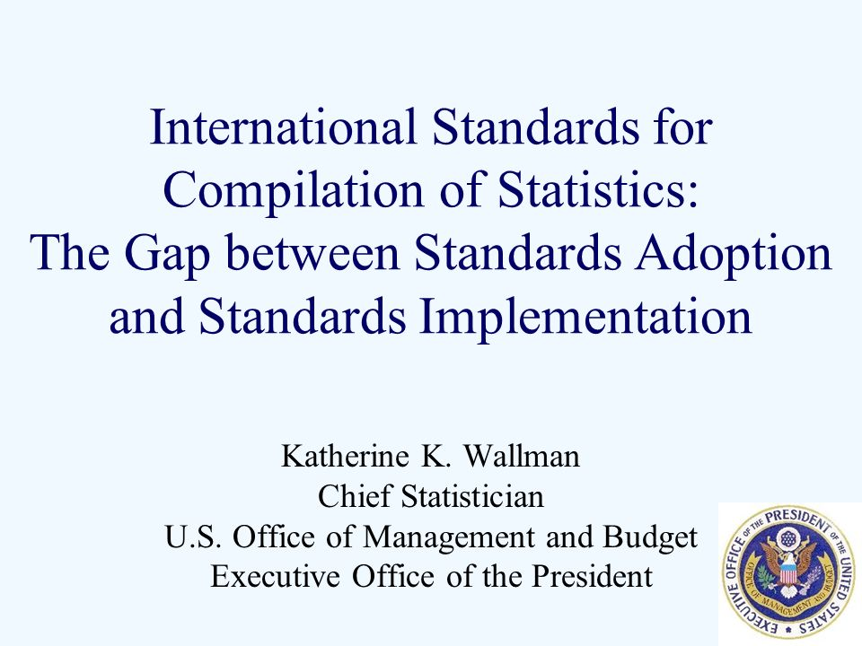 International Standards for Compilation of Statistics: The Gap between Standards Adoption and Standards Implementation Katherine K.