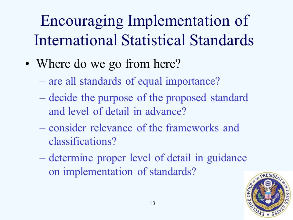 13 Encouraging Implementation of International Statistical Standards Where do we go from here.