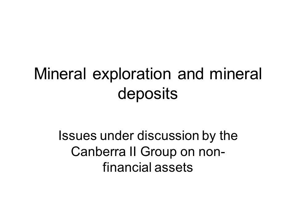 Mineral exploration and mineral deposits Issues under discussion by the Canberra II Group on non- financial assets