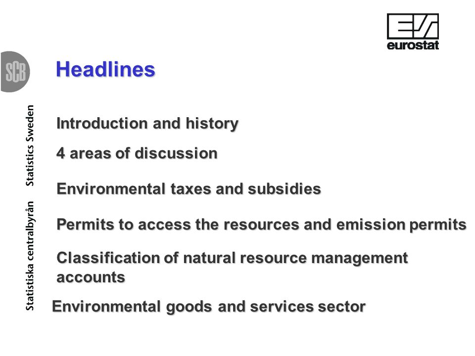Introduction and history Classification of natural resource management accounts Headlines 4 areas of discussion Environmental taxes and subsidies Permits to access the resources and emission permits Environmental goods and services sector