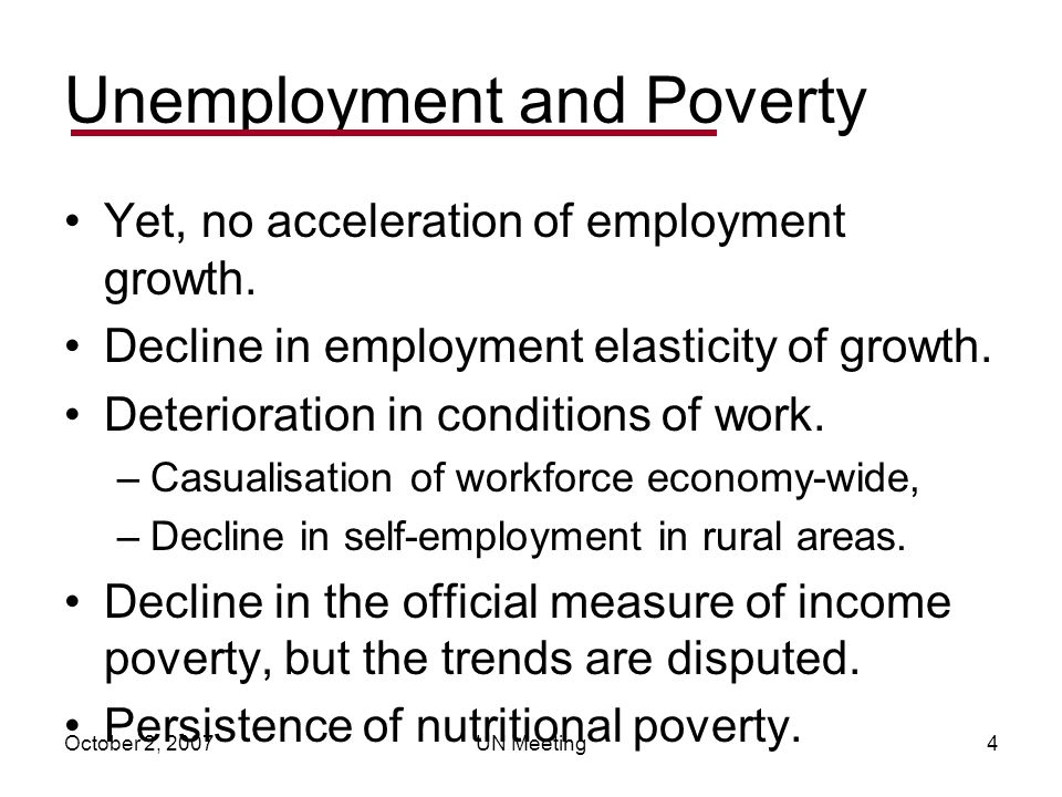 October 2, 2007UN Meeting4 Unemployment and Poverty Yet, no acceleration of employment growth.