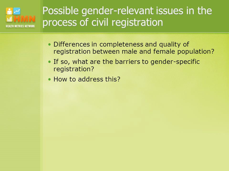 Possible gender-relevant issues in the process of civil registration Differences in completeness and quality of registration between male and female population.