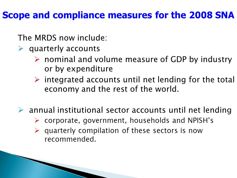 The MRDS now include: quarterly accounts nominal and volume measure of GDP by industry or by expenditure integrated accounts until net lending for the total economy and the rest of the world.