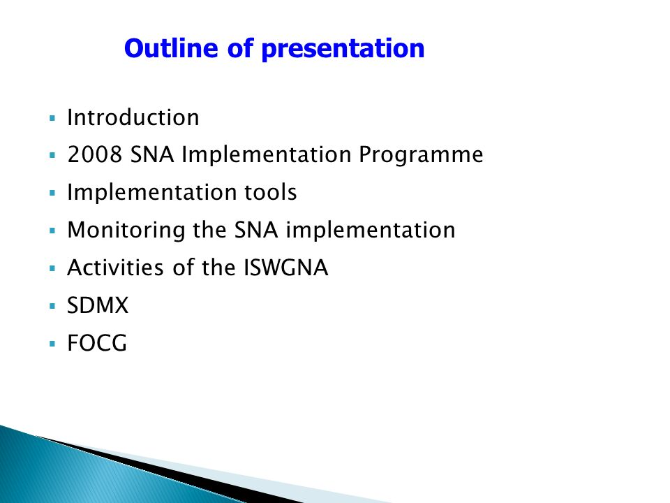 Introduction 2008 SNA Implementation Programme Implementation tools Monitoring the SNA implementation Activities of the ISWGNA SDMX FOCG Outline of presentation