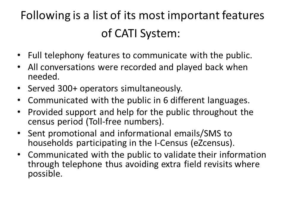 Following is a list of its most important features of CATI System: Full telephony features to communicate with the public.