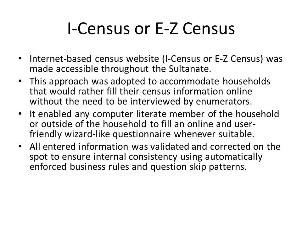 I-Census or E-Z Census Internet-based census website (I-Census or E-Z Census) was made accessible throughout the Sultanate.