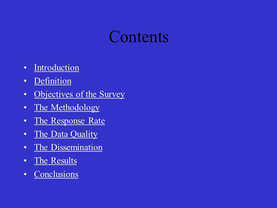 Contents Introduction Definition Objectives of the Survey The Methodology The Response Rate The Data Quality The Dissemination The Results Conclusions