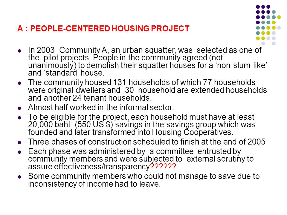 A : PEOPLE-CENTERED HOUSING PROJECT In 2003 Community A, an urban squatter, was selected as one of the pilot projects.