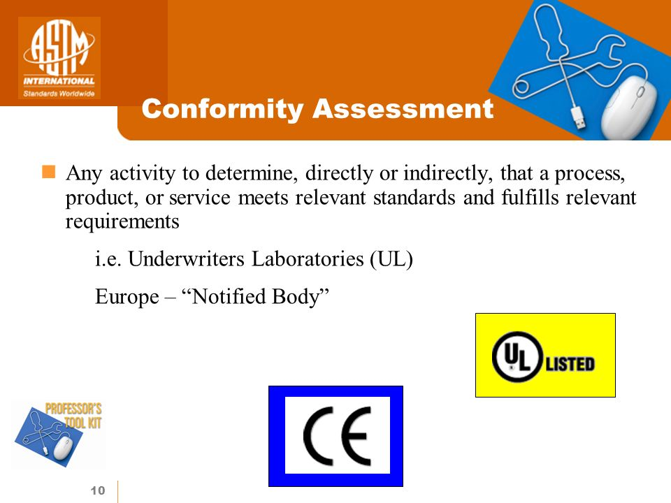 10 Conformity Assessment Any activity to determine, directly or indirectly, that a process, product, or service meets relevant standards and fulfills relevant requirements i.e.