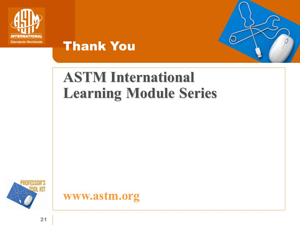 21 ASTM International Learning Module Series Thank You www.astm.org