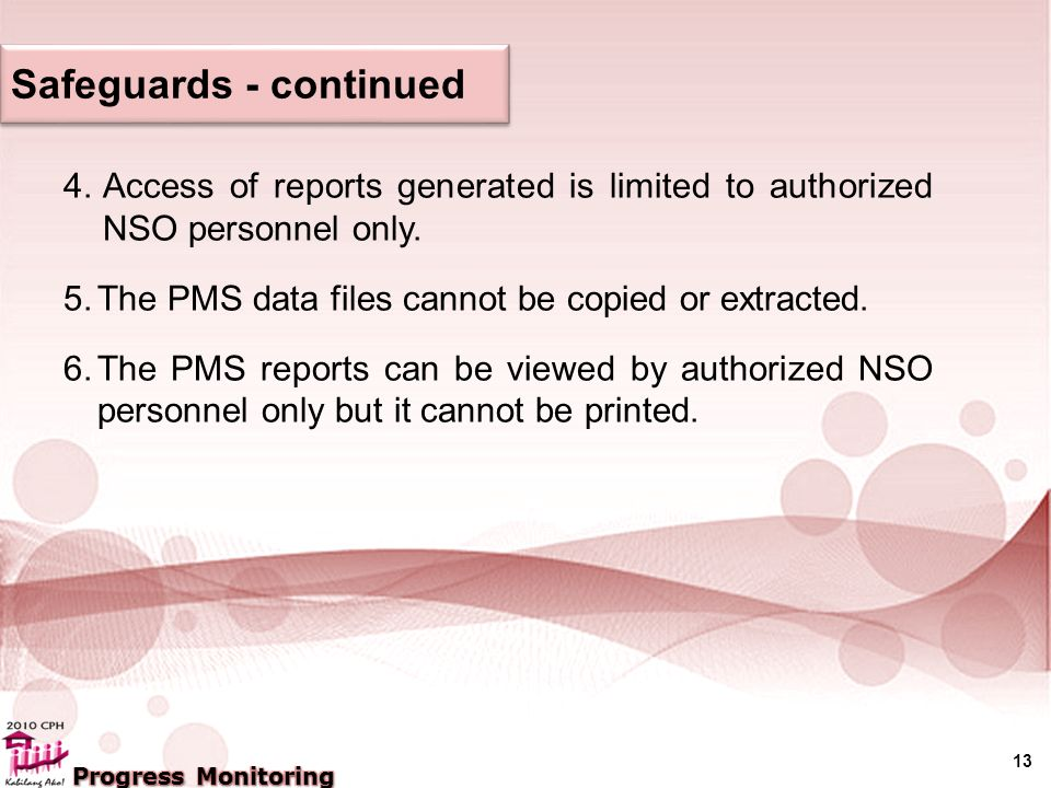 13 4.Access of reports generated is limited to authorized NSO personnel only.