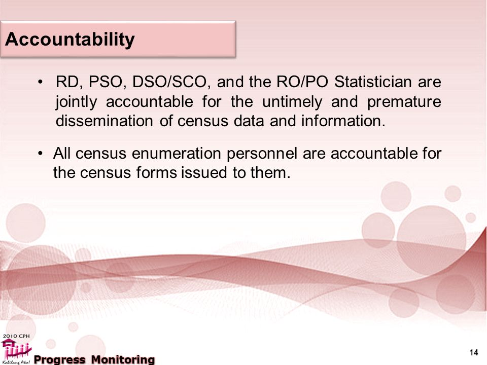 14 RD, PSO, DSO/SCO, and the RO/PO Statistician are jointly accountable for the untimely and premature dissemination of census data and information.