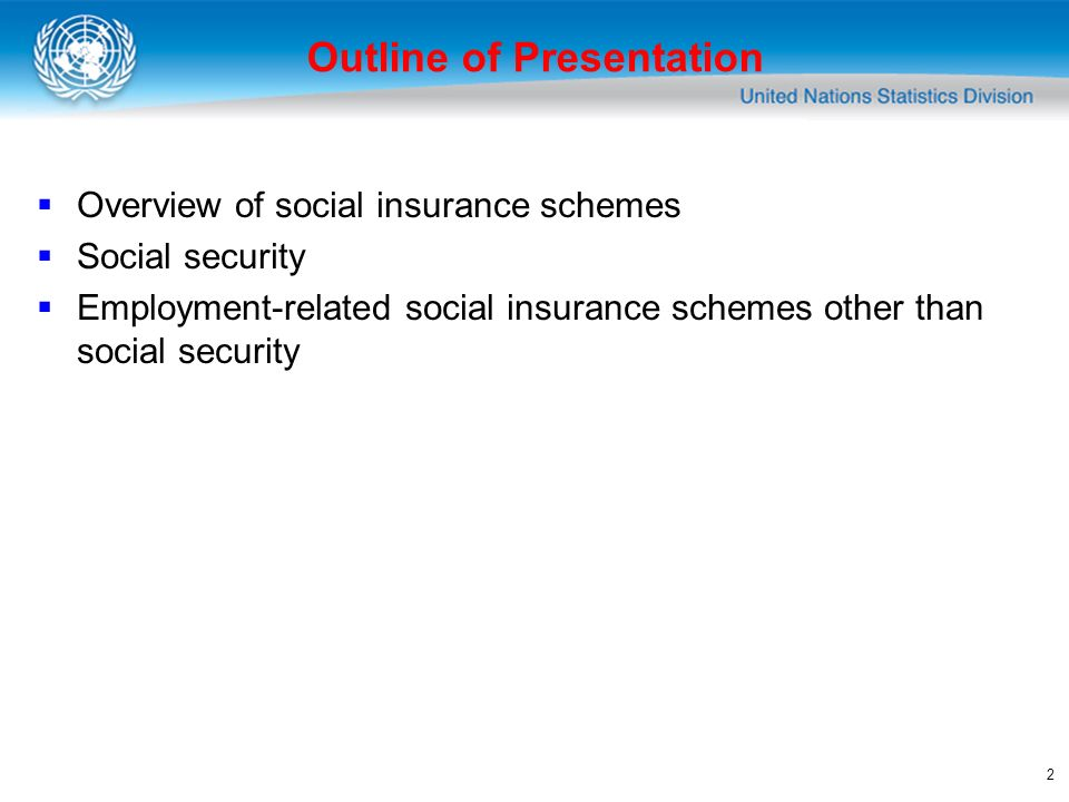 2 Overview of social insurance schemes Social security Employment-related social insurance schemes other than social security Outline of Presentation