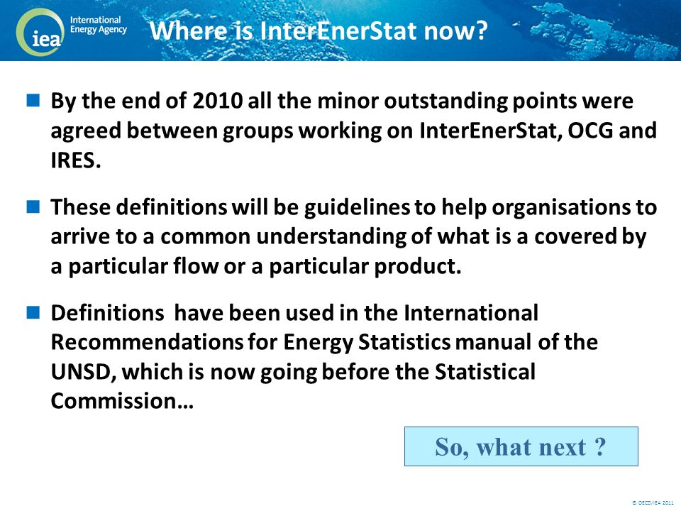 © OECD/IEA 2011 Where is InterEnerStat now.