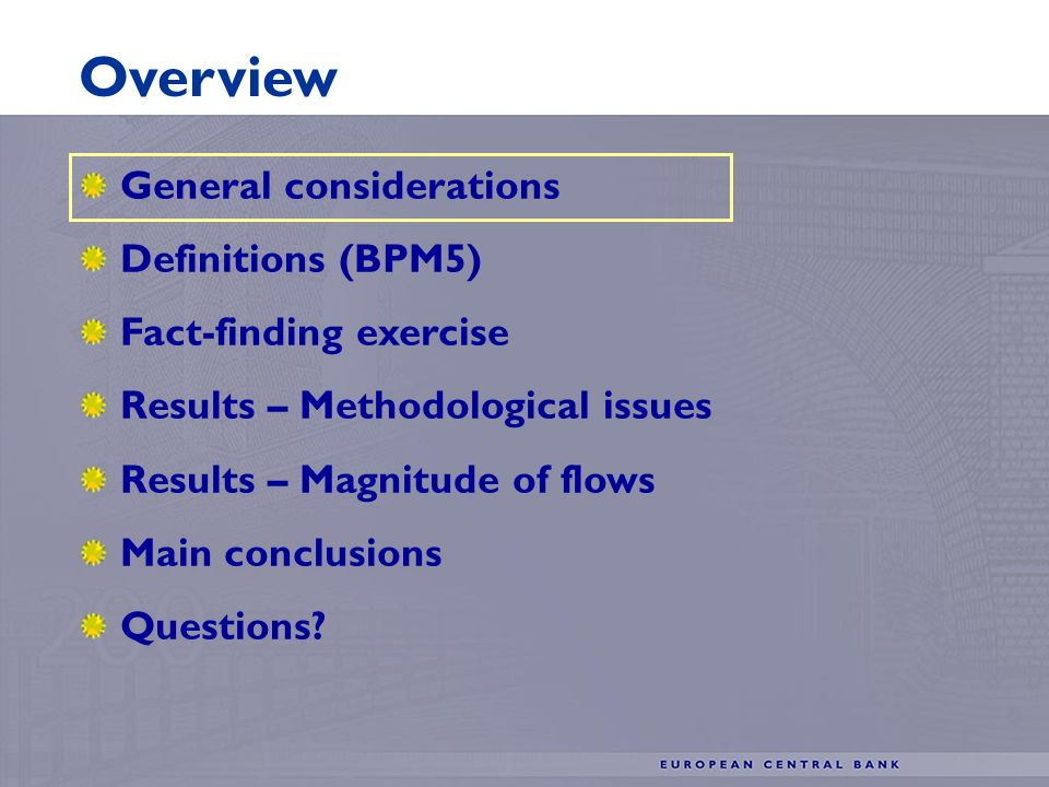 General considerations Definitions (BPM5) Fact-finding exercise Results – Methodological issues Results – Magnitude of flows Main conclusions Questions.