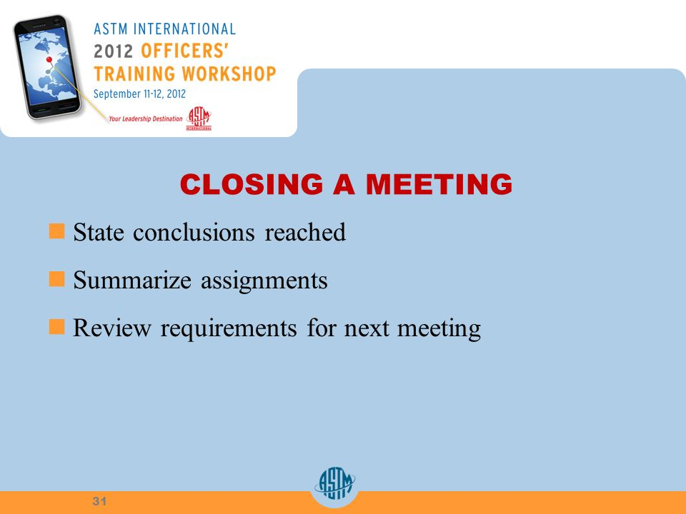 CLOSING A MEETING State conclusions reached Summarize assignments Review requirements for next meeting 31