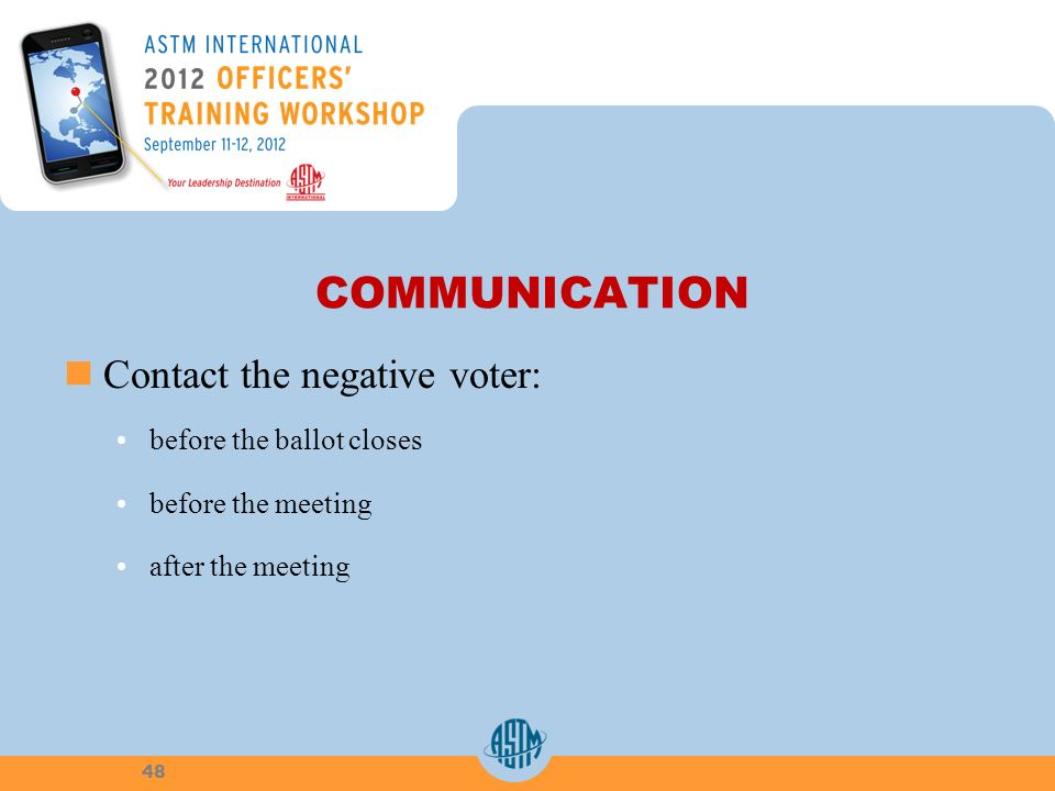 COMMUNICATION Contact the negative voter: before the ballot closes before the meeting after the meeting 48