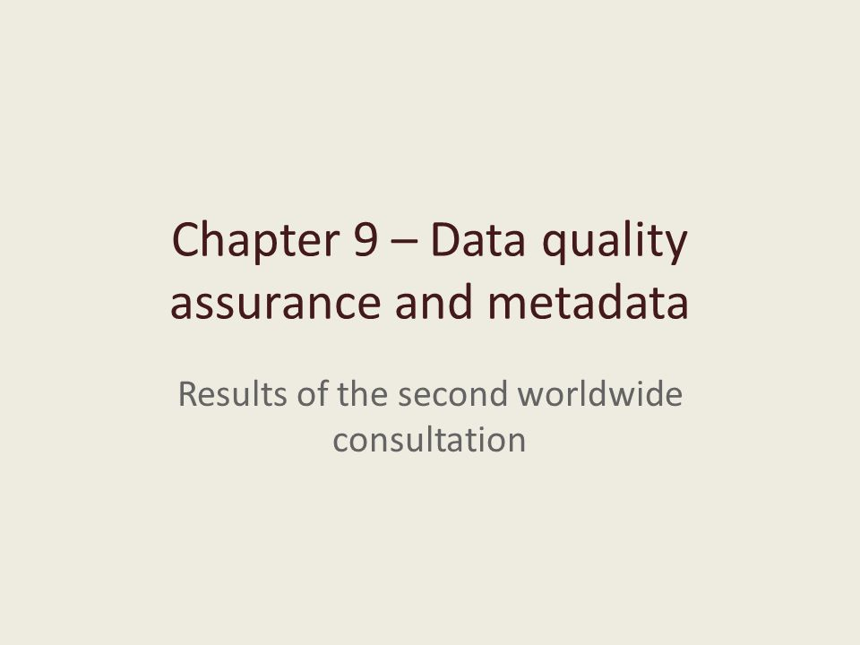 Chapter 9 – Data quality assurance and metadata Results of the second worldwide consultation