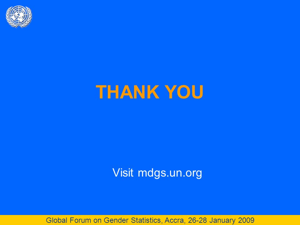 Global Forum on Gender Statistics, Accra, 26-28 January 2009 THANK YOU Visit mdgs.un.org
