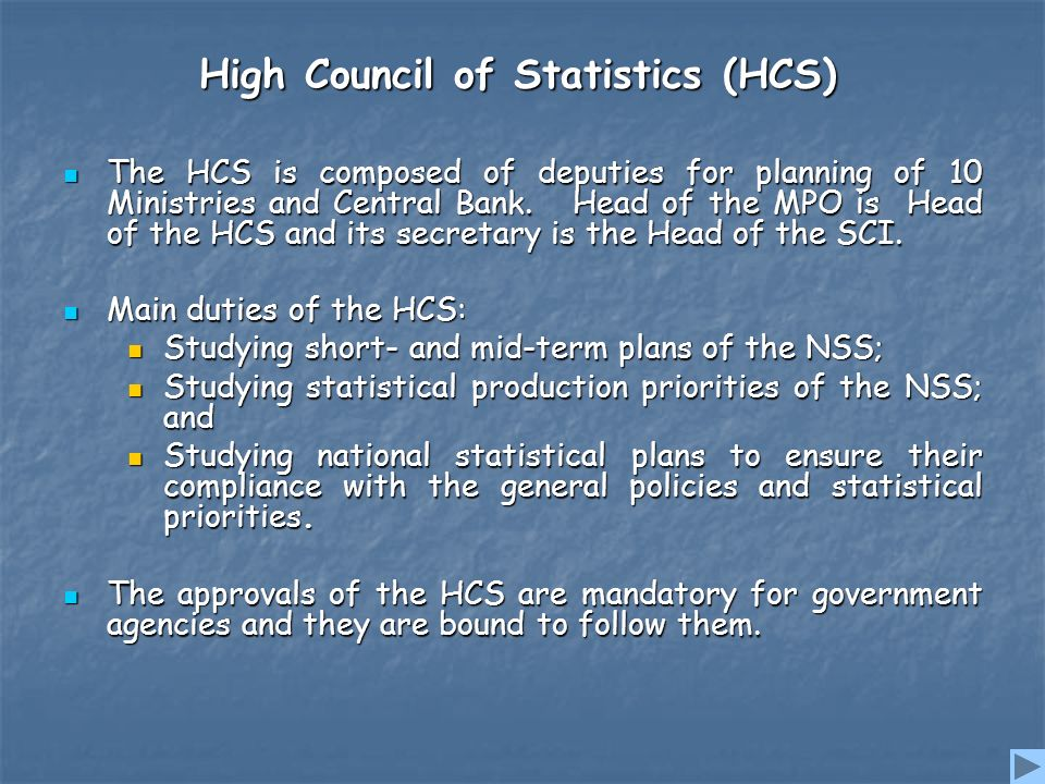 High Council of Statistics (HCS) The HCS is composed of deputies for planning of 10 Ministries and Central Bank.