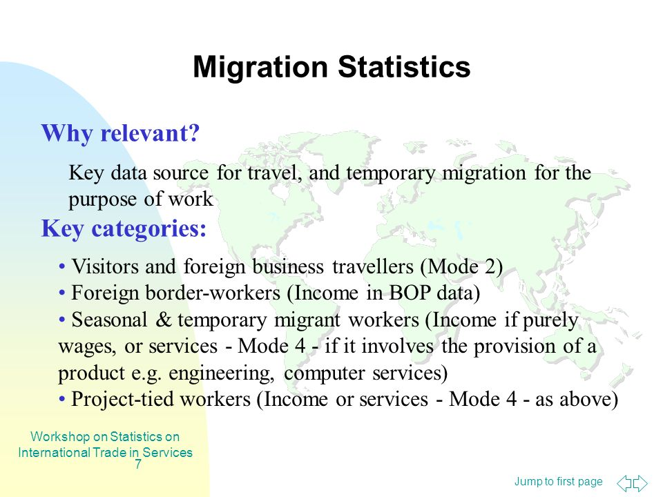 Jump to first page Workshop on Statistics on International Trade in Services 7 Migration Statistics Why relevant.
