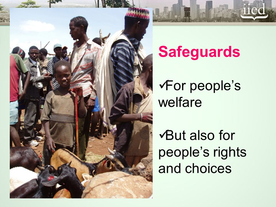 Safeguards For peoples welfare But also for peoples rights and choices