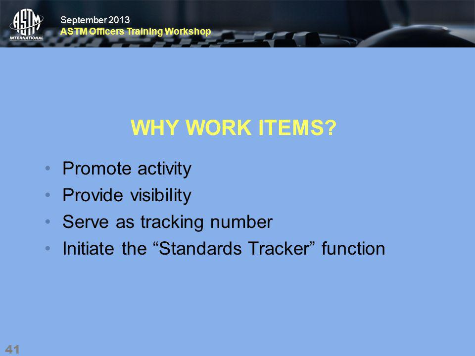 September 2013 ASTM Officers Training Workshop September 2013 ASTM Officers Training Workshop WHY WORK ITEMS.
