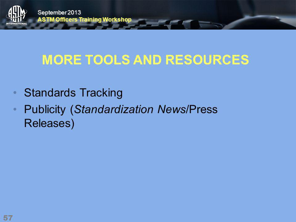 September 2013 ASTM Officers Training Workshop September 2013 ASTM Officers Training Workshop MORE TOOLS AND RESOURCES Standards Tracking Publicity (Standardization News/Press Releases) 57