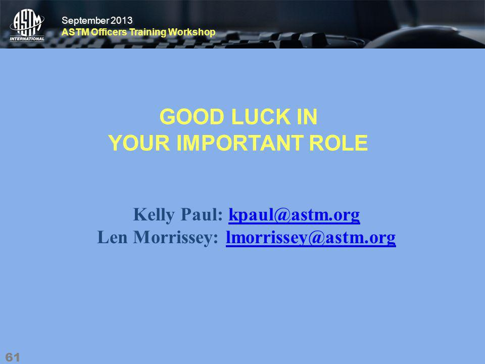 September 2013 ASTM Officers Training Workshop September 2013 ASTM Officers Training Workshop GOOD LUCK IN YOUR IMPORTANT ROLE 61 Kelly Paul: Len Morrissey: