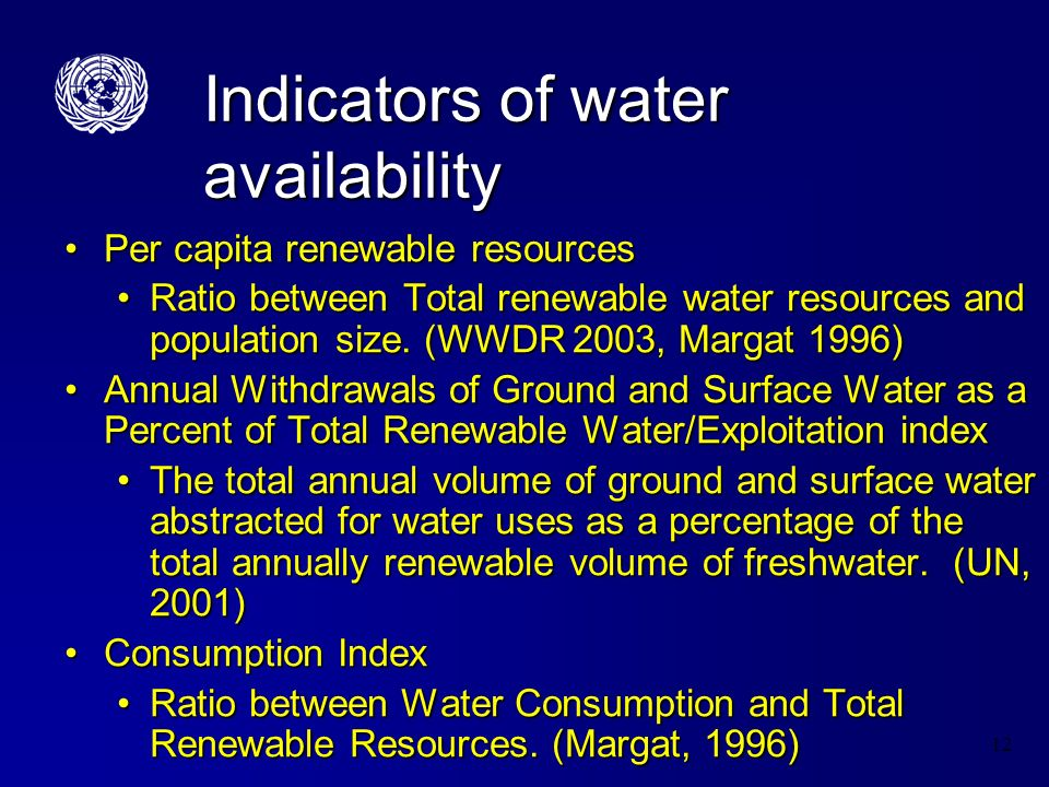 12 Indicators of water availability Per capita renewable resourcesPer capita renewable resources Ratio between Total renewable water resources and population size.