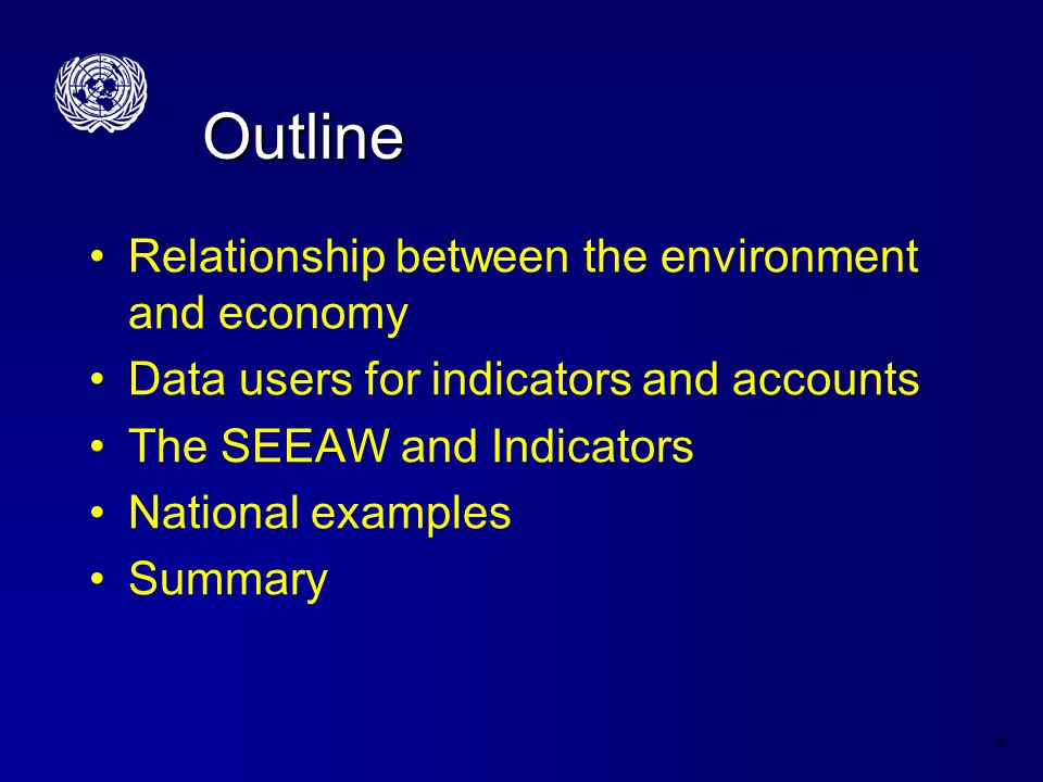 2 Outline Relationship between the environment and economy Data users for indicators and accounts The SEEAW and Indicators National examples Summary
