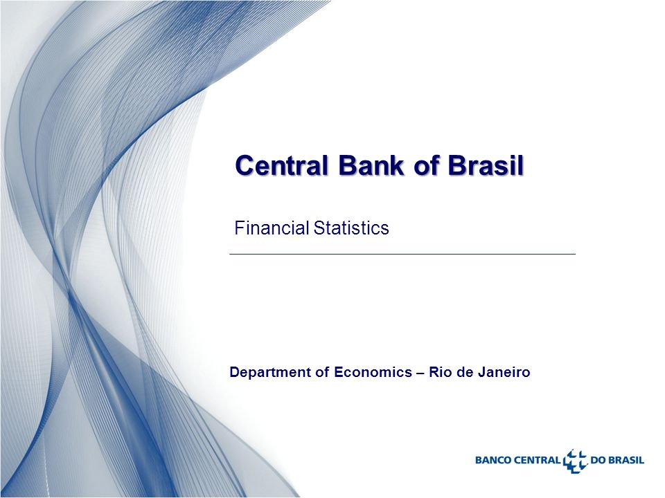 Central Bank of Brasil Central Bank of Brasil Financial Statistics Department of Economics – Rio de Janeiro