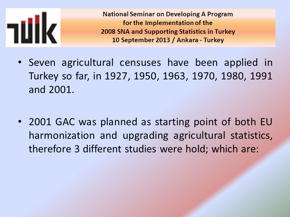 Seven agricultural censuses have been applied in Turkey so far, in 1927, 1950, 1963, 1970, 1980, 1991 and 2001.