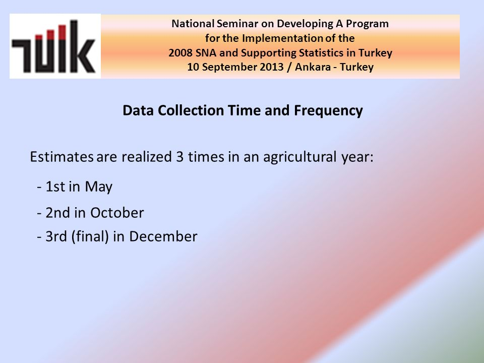 Data Collection Time and Frequency Estimates are realized 3 times in an agricultural year: - 1st in May - 2nd in October - 3rd (final) in December