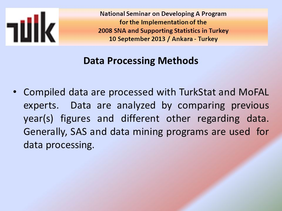 Data Processing Methods Compiled data are processed with TurkStat and MoFAL experts.