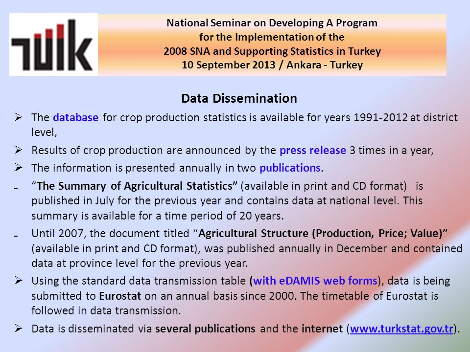 Data Dissemination The database for crop production statistics is available for years 1991-2012 at district level, Results of crop production are announced by the press release 3 times in a year, The information is presented annually in two publications.